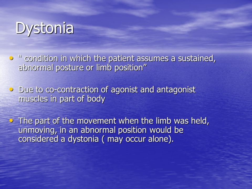 Dystonia condition in which the patient assumes a sustained, abnormal posture or limb position