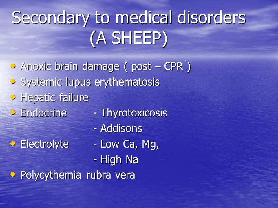 Secondary to medical disorders (A SHEEP)