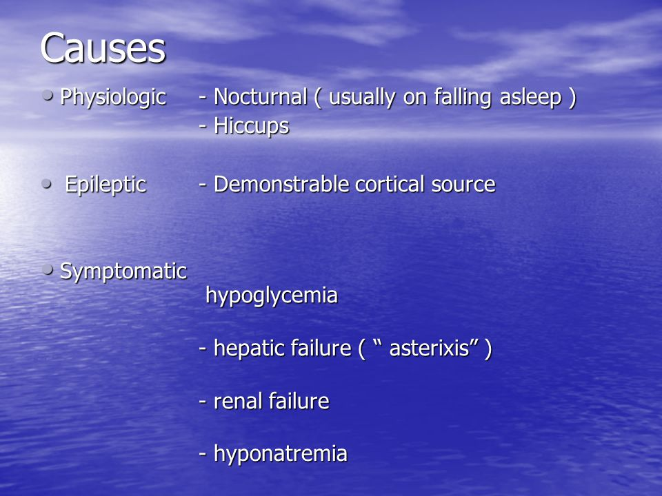 Causes Physiologic - Nocturnal ( usually on falling asleep ) - Hiccups
