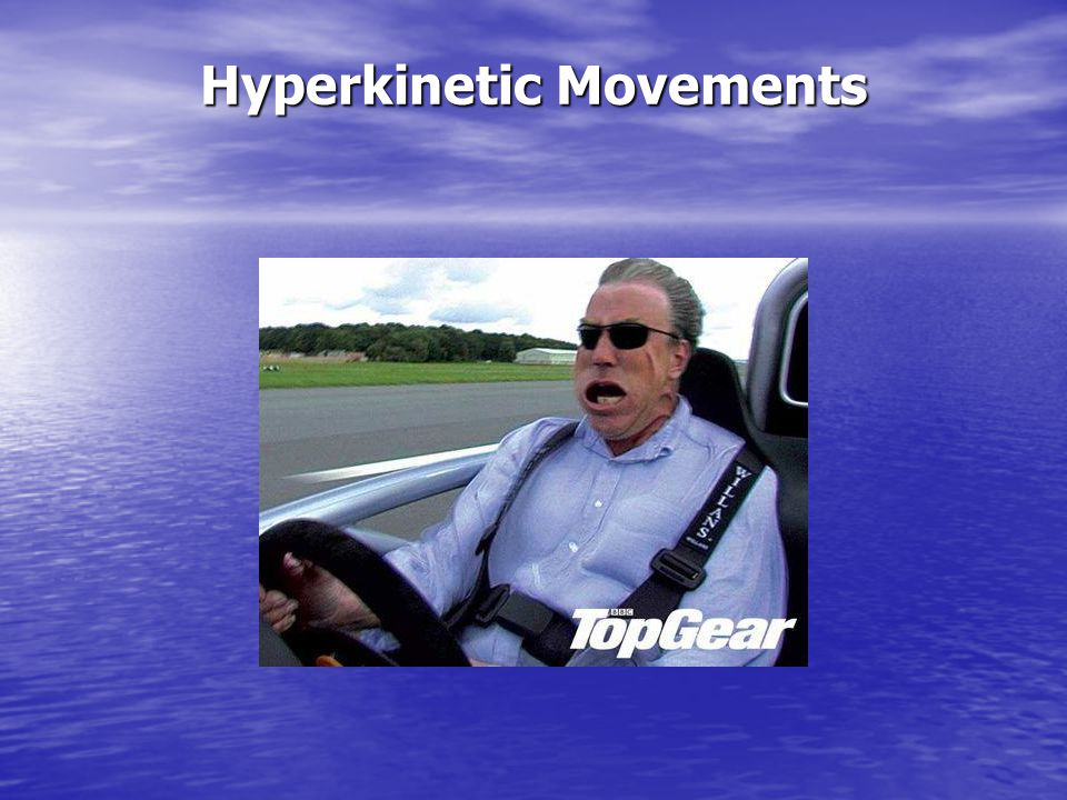 Hyperkinetic Movements