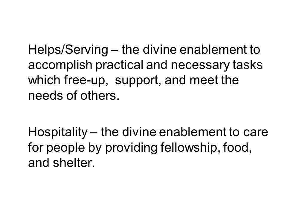Helps/Serving – the divine enablement to accomplish practical and necessary tasks which free-up, support, and meet the needs of others.
