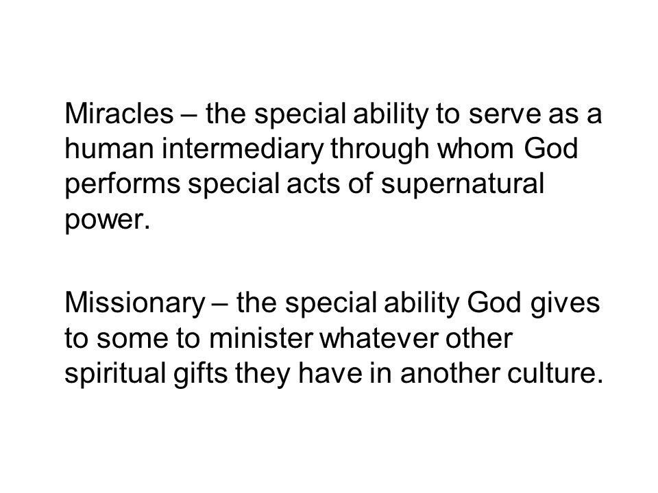 Miracles – the special ability to serve as a human intermediary through whom God performs special acts of supernatural power.