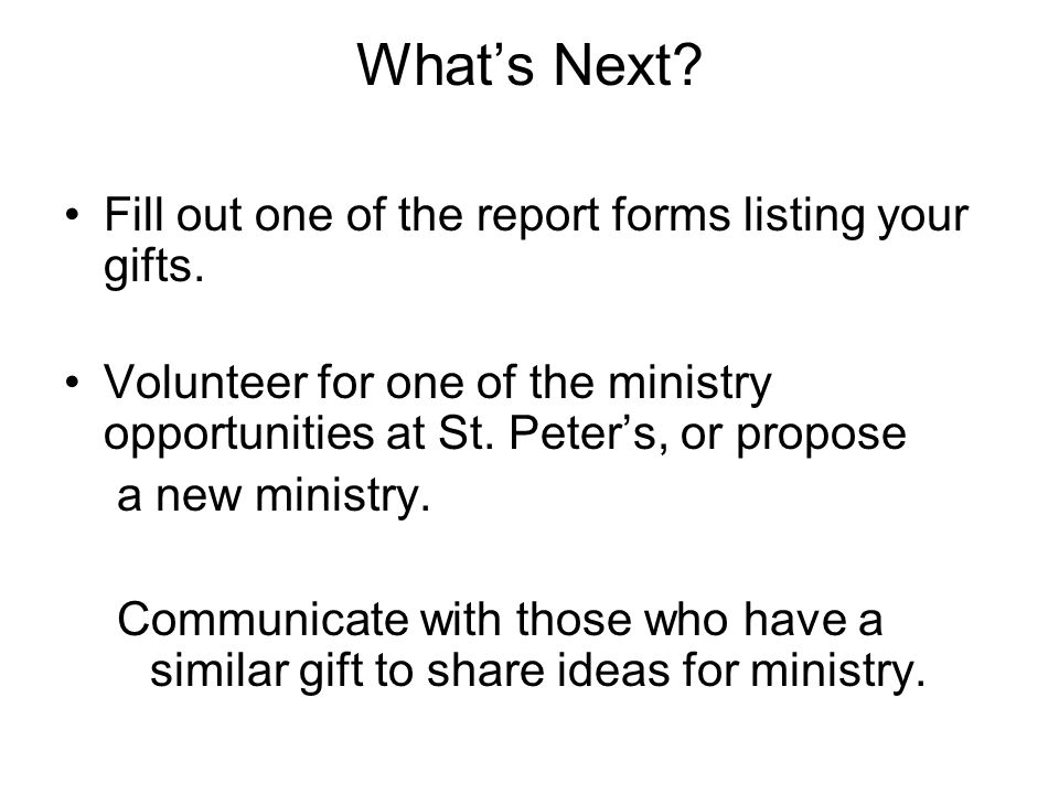 What's Next Fill out one of the report forms listing your gifts.