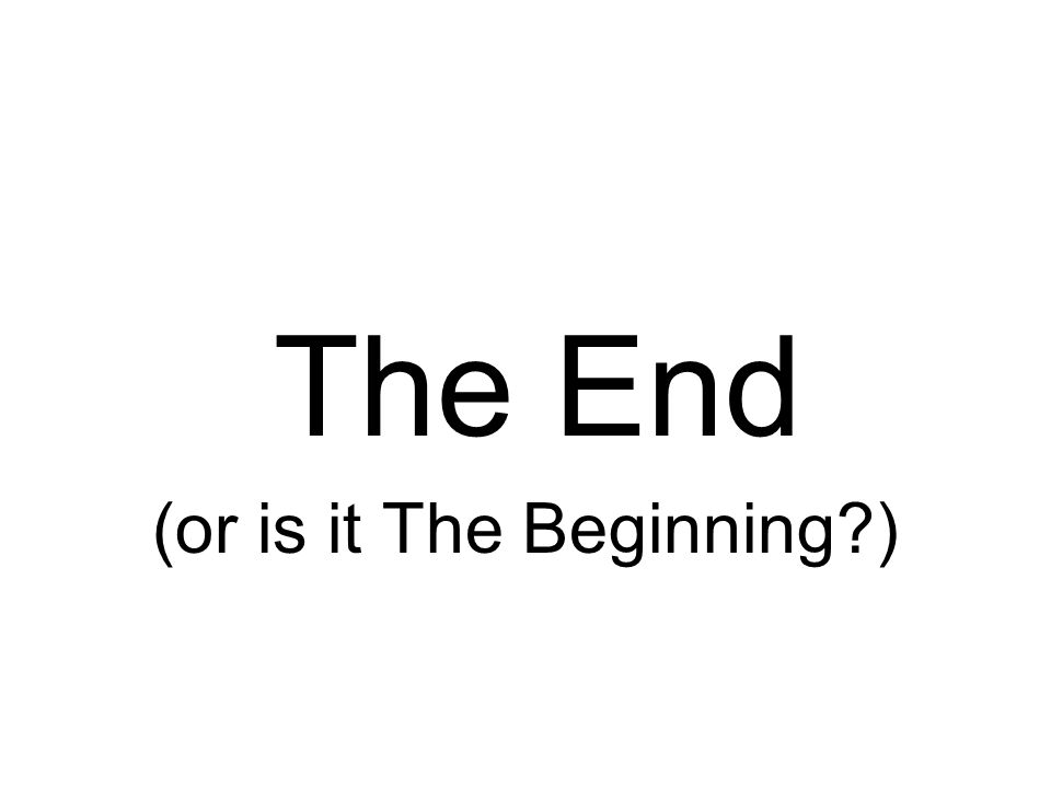 (or is it The Beginning )