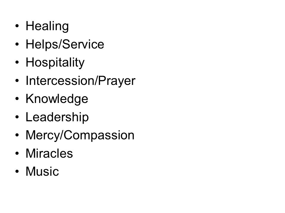 Healing Helps/Service. Hospitality. Intercession/Prayer. Knowledge. Leadership. Mercy/Compassion.
