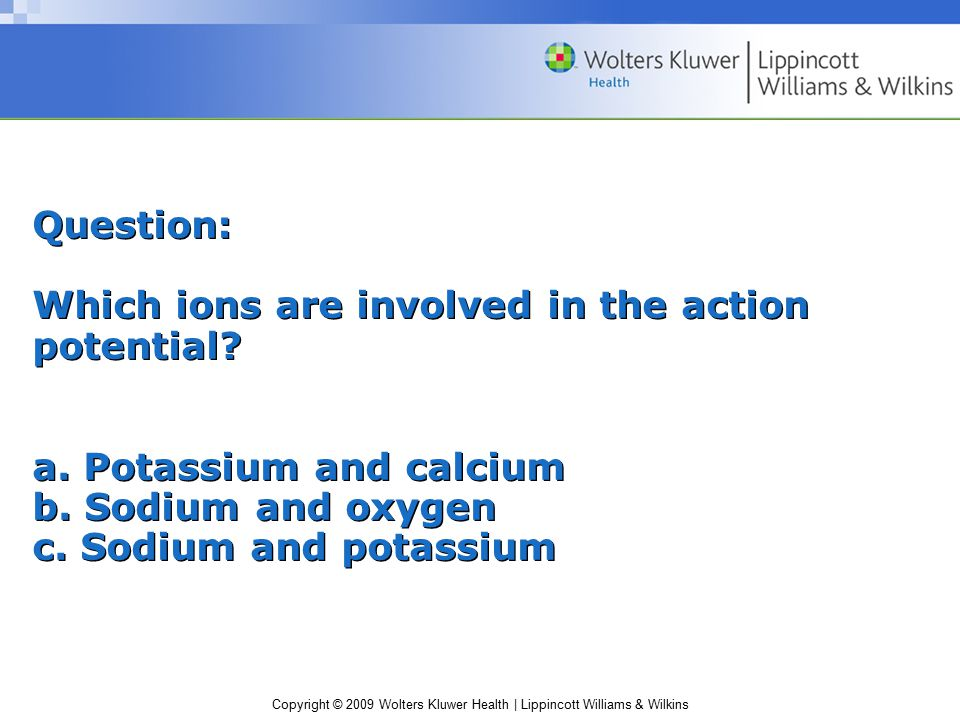 Question: Which ions are involved in the action potential. a