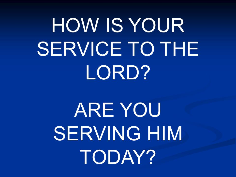 HOW IS YOUR SERVICE TO THE LORD