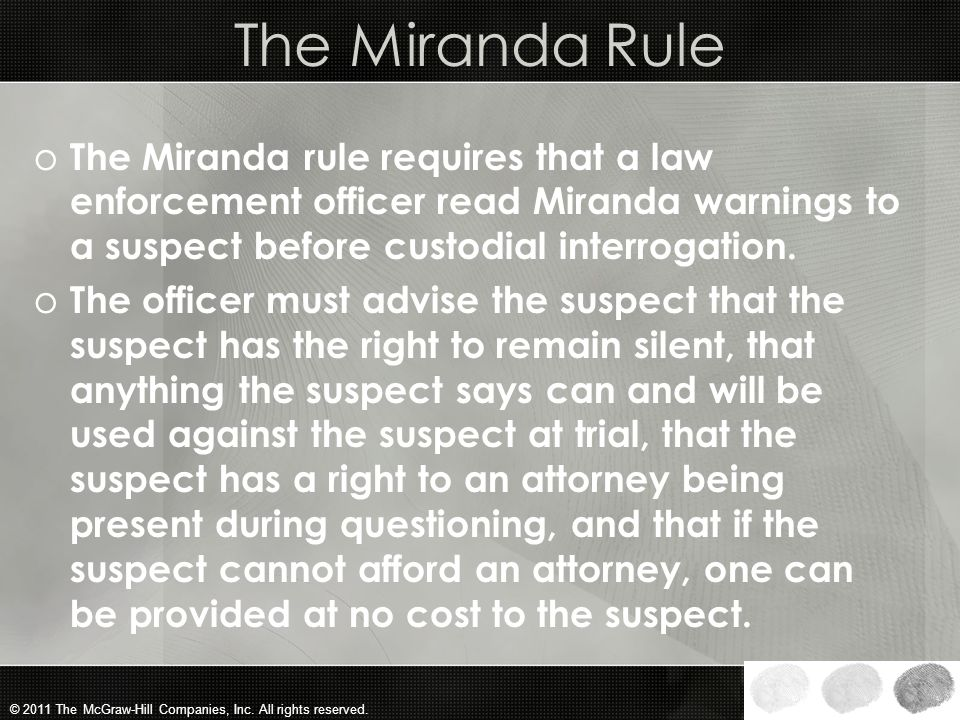 The Miranda Rule The Miranda rule requires that a law enforcement officer read Miranda warnings to a suspect before custodial interrogation.