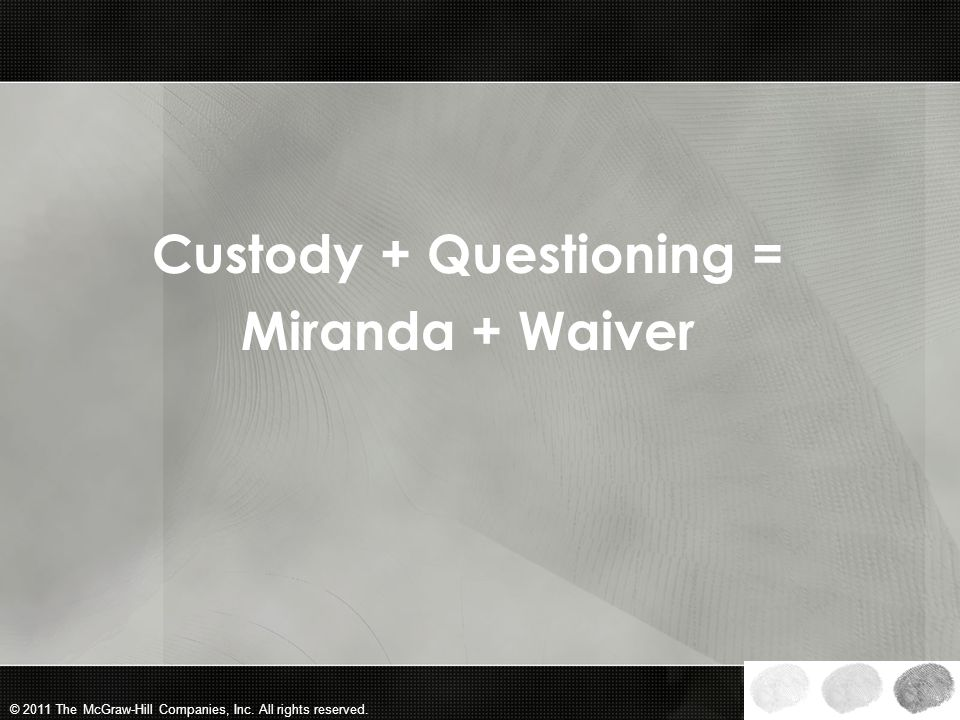 Custody + Questioning =