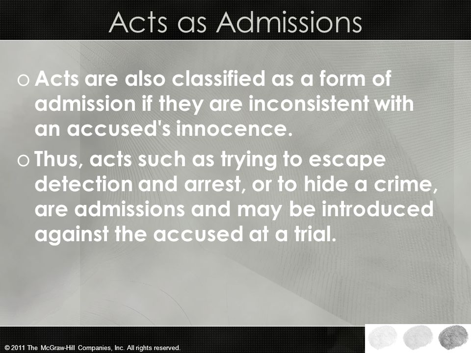 Acts as Admissions Acts are also classified as a form of admission if they are inconsistent with an accused s innocence.