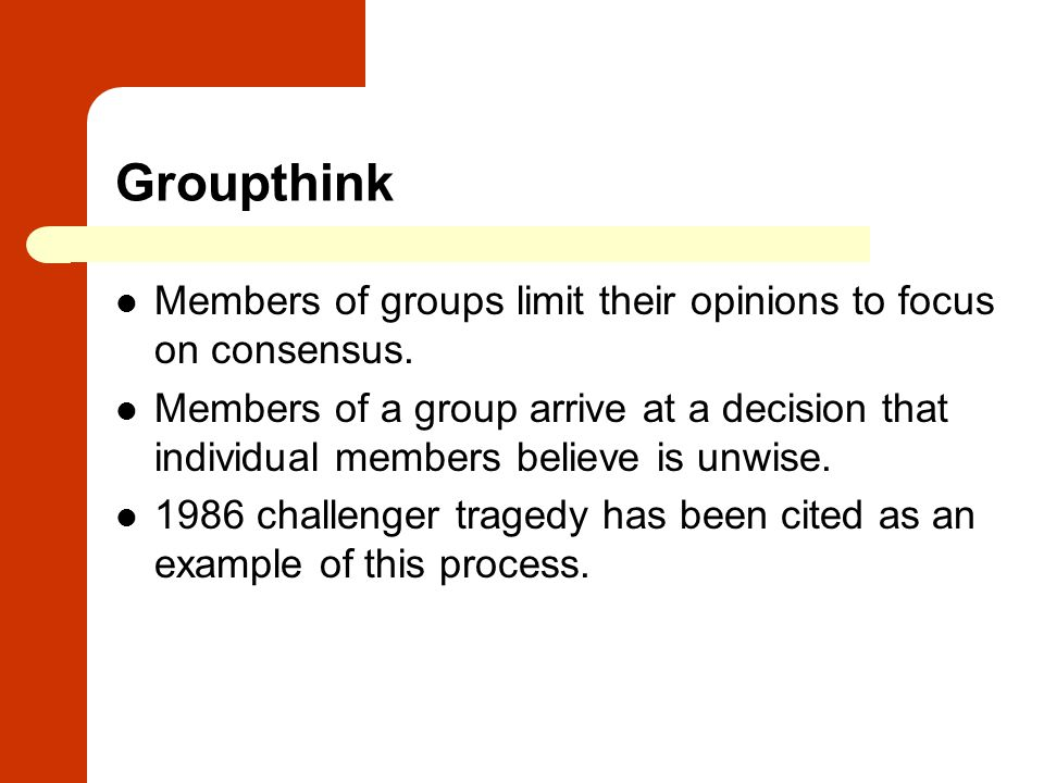 Groupthink Members of groups limit their opinions to focus on consensus.
