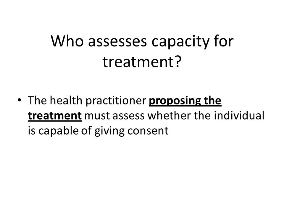 Who assesses capacity for treatment