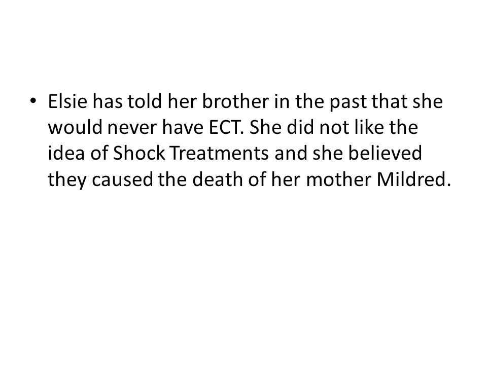 Elsie has told her brother in the past that she would never have ECT