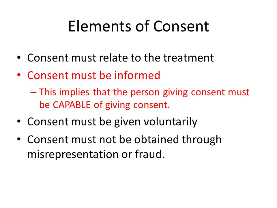 Elements of Consent Consent must relate to the treatment