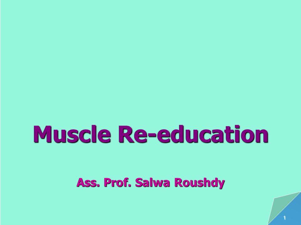 Muscle Re-education Ass. Prof. Salwa Roushdy 4/13/2017