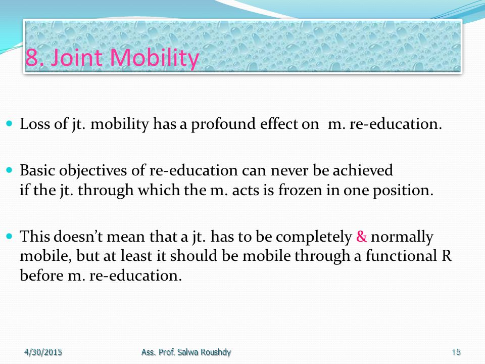 8. Joint Mobility Loss of jt. mobility has a profound effect on m. re-education.