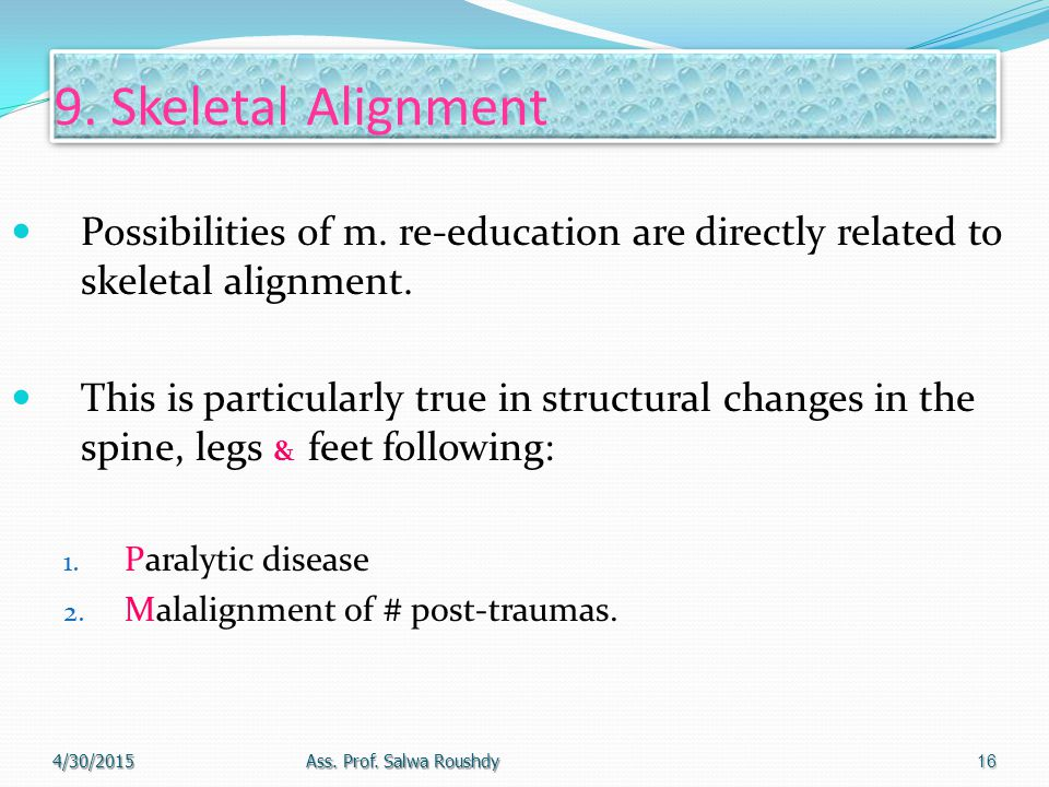 9. Skeletal Alignment Possibilities of m. re-education are directly related to skeletal alignment.