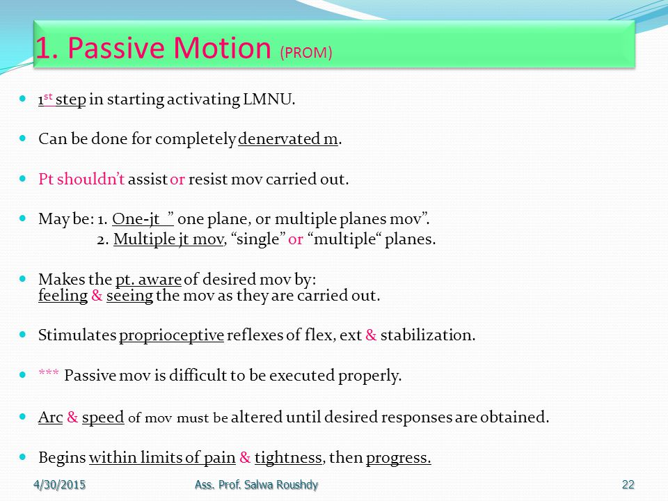 1. Passive Motion (PROM) 1st step in starting activating LMNU.