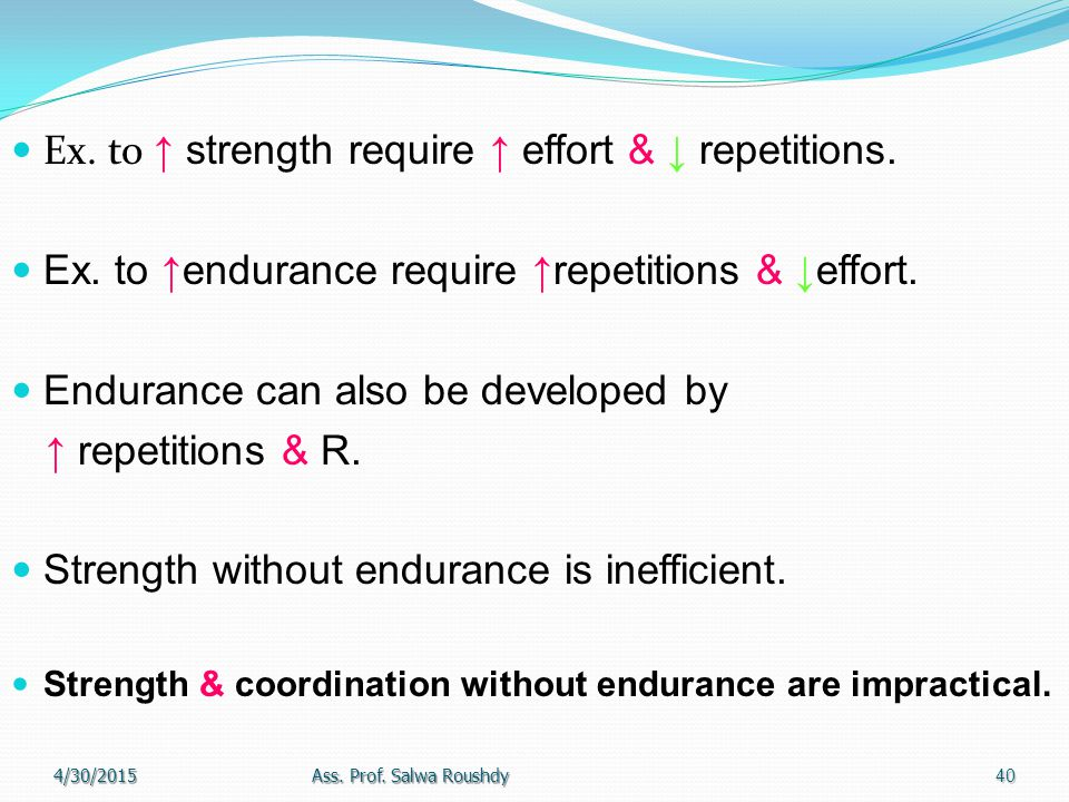 Ex. to ↑ strength require ↑ effort & ↓ repetitions.