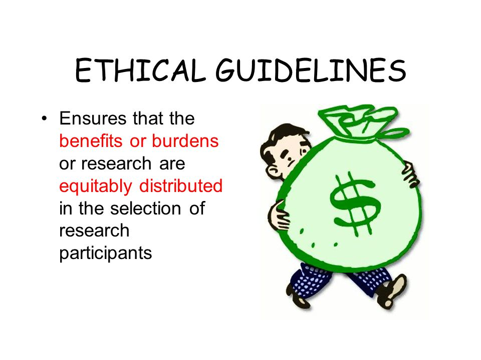 ETHICAL GUIDELINES Ensures that the benefits or burdens or research are equitably distributed in the selection of research participants.