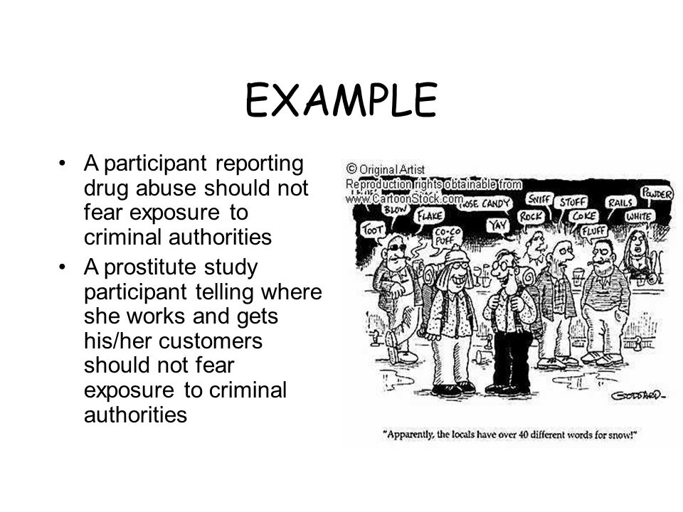 EXAMPLE A participant reporting drug abuse should not fear exposure to criminal authorities.