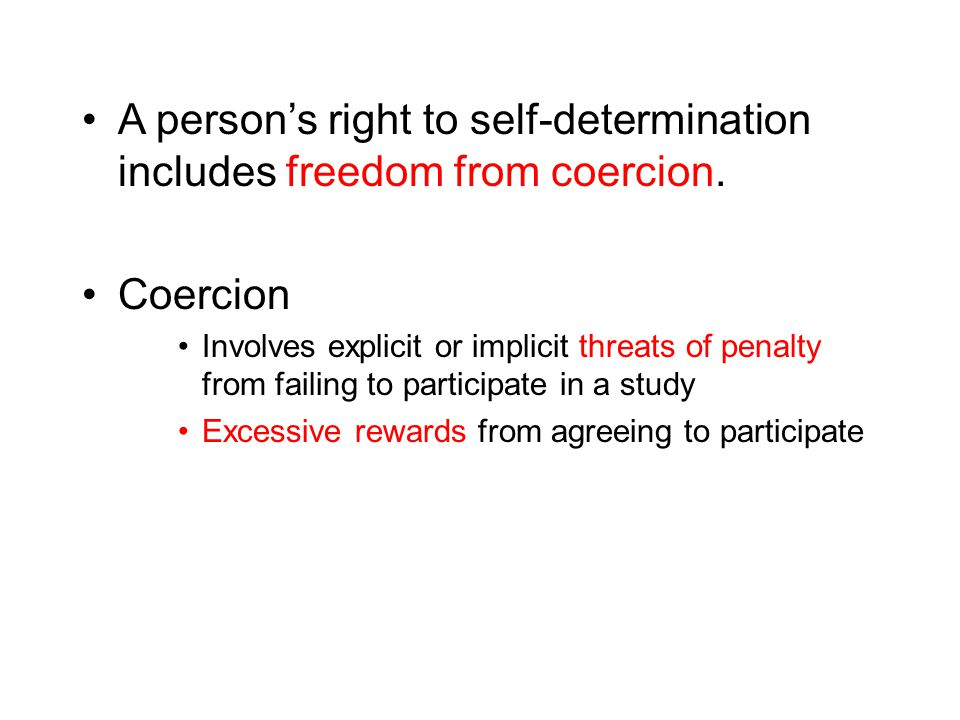 A person's right to self-determination includes freedom from coercion.