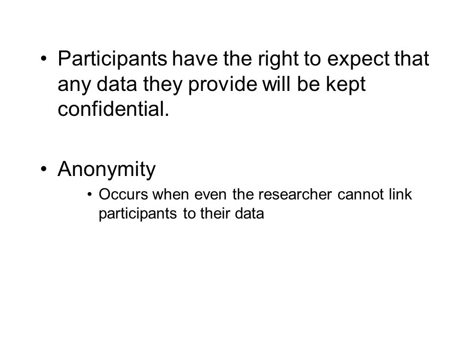 Participants have the right to expect that any data they provide will be kept confidential.