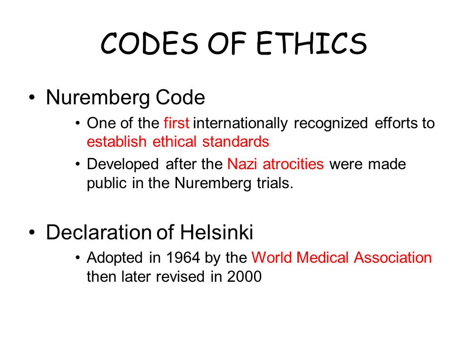 CODES OF ETHICS Nuremberg Code Declaration of Helsinki