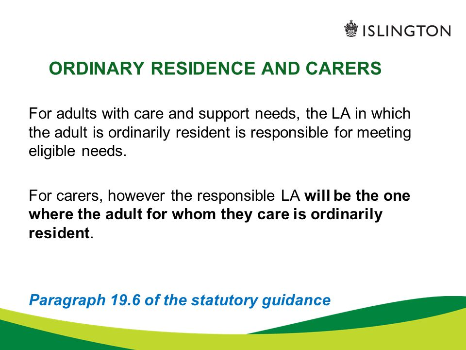 ORDINARY RESIDENCE AND CARERS