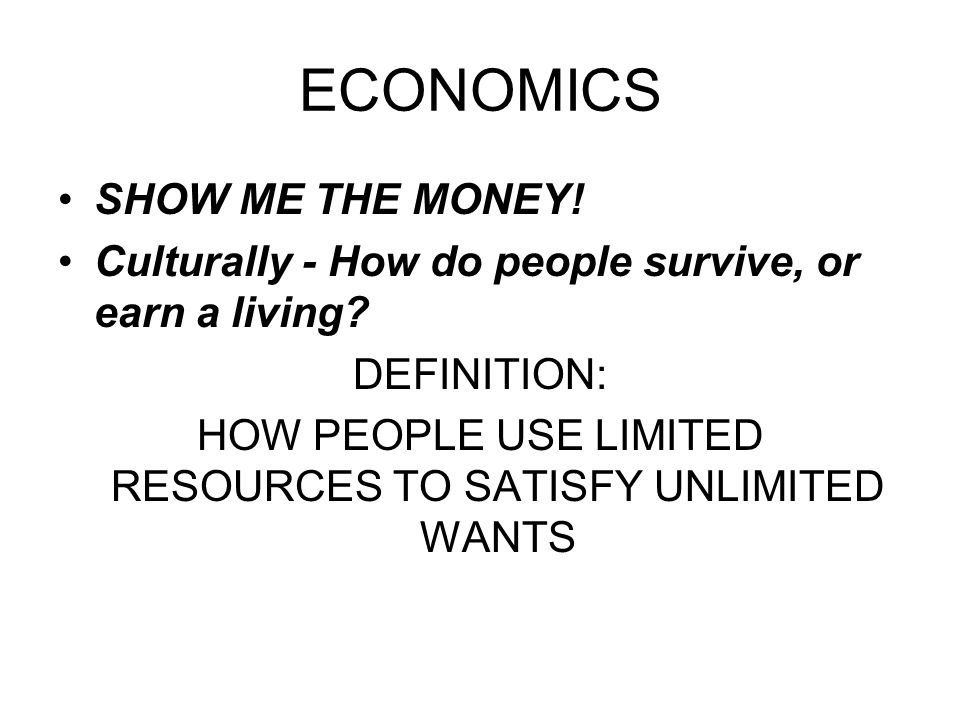 HOW PEOPLE USE LIMITED RESOURCES TO SATISFY UNLIMITED WANTS