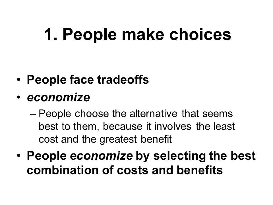 1. People make choices People face tradeoffs economize