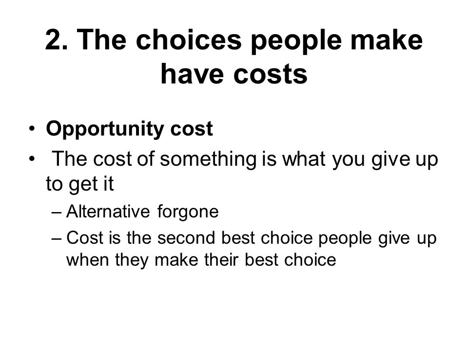 2. The choices people make have costs