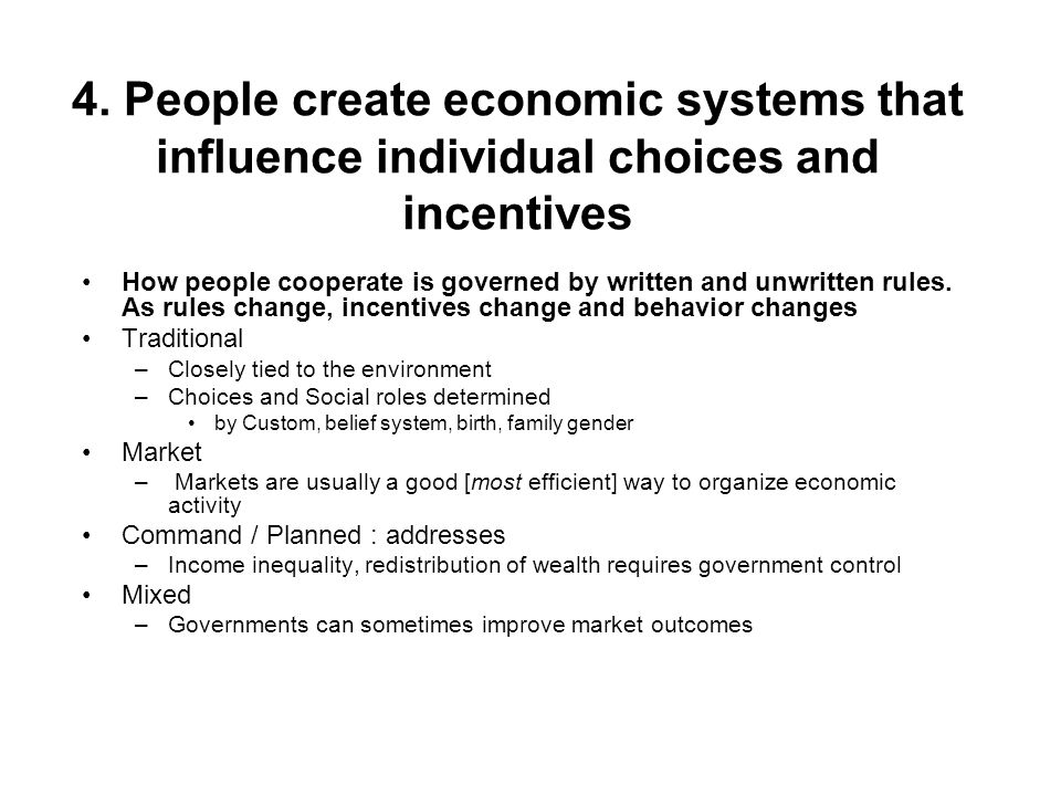 4. People create economic systems that influence individual choices and incentives
