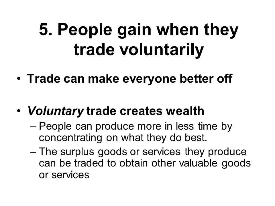 5. People gain when they trade voluntarily