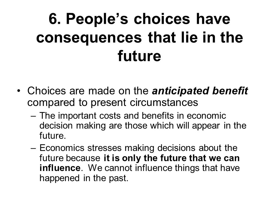 6. People's choices have consequences that lie in the future