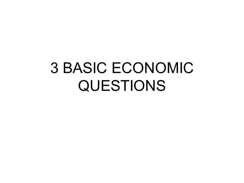 3 BASIC ECONOMIC QUESTIONS
