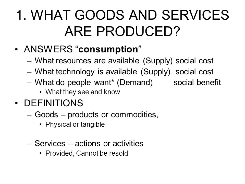 1. WHAT GOODS AND SERVICES ARE PRODUCED