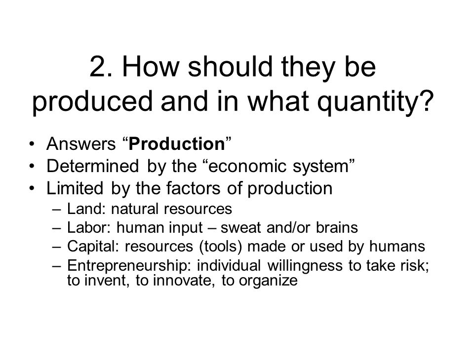 2. How should they be produced and in what quantity