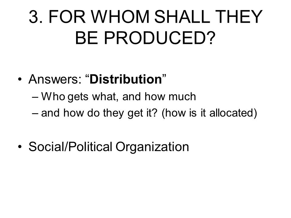 3. FOR WHOM SHALL THEY BE PRODUCED