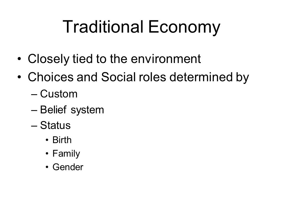 Traditional Economy Closely tied to the environment