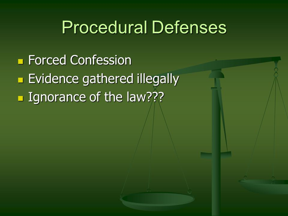 Procedural Defenses Forced Confession Evidence gathered illegally
