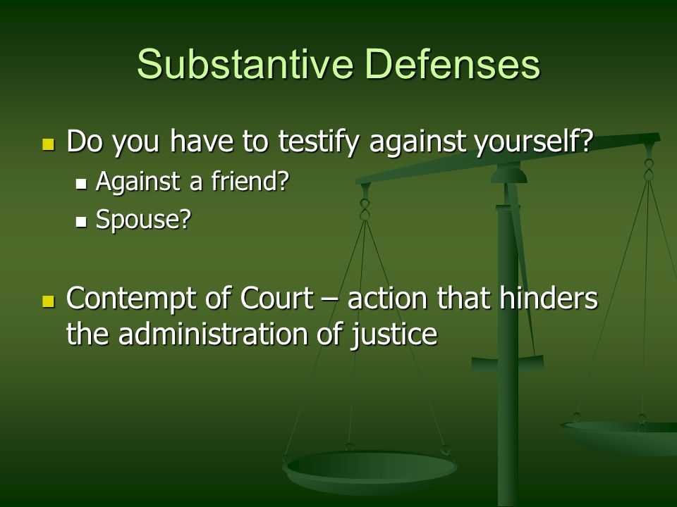 Substantive Defenses Do you have to testify against yourself