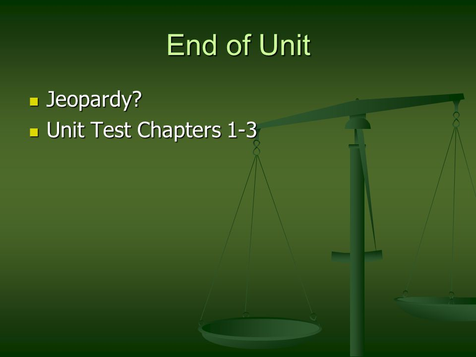 End of Unit Jeopardy Unit Test Chapters 1-3
