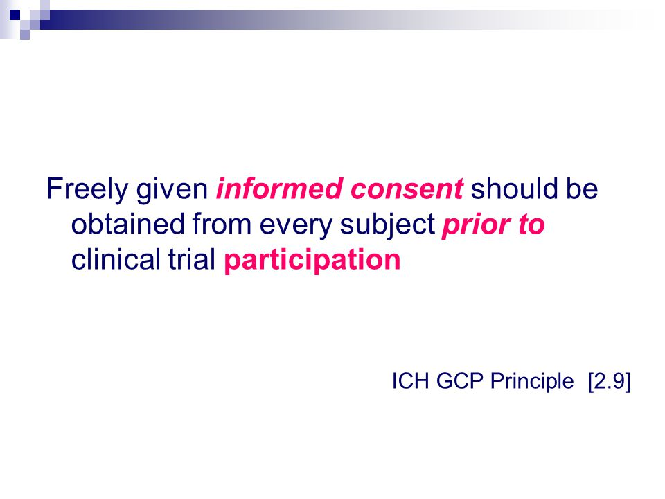 Freely given informed consent should be obtained from every subject prior to clinical trial participation