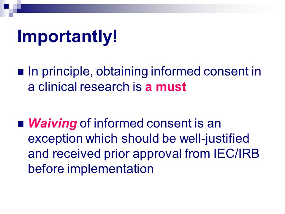 Importantly! In principle, obtaining informed consent in a clinical research is a must.