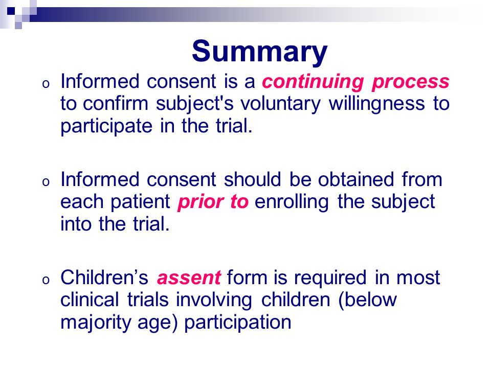 Summary Informed consent is a continuing process to confirm subject s voluntary willingness to participate in the trial.
