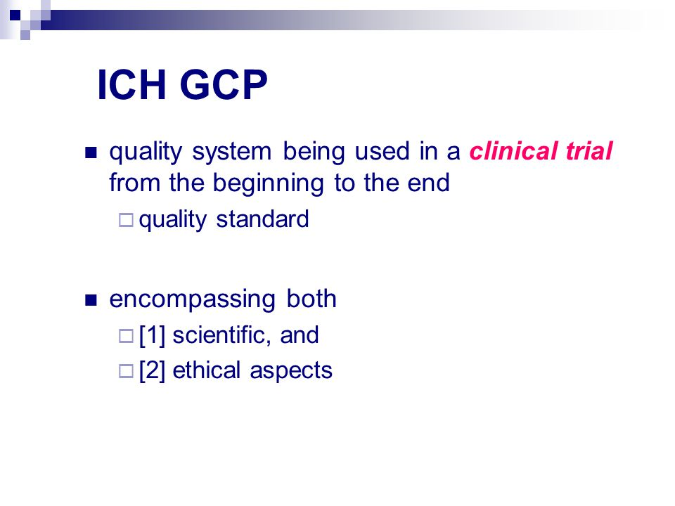ICH GCP quality system being used in a clinical trial from the beginning to the end. quality standard.