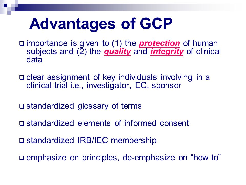 Advantages of GCP importance is given to (1) the protection of human subjects and (2) the quality and integrity of clinical data.