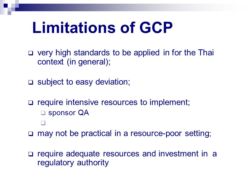 Limitations of GCP very high standards to be applied in for the Thai context (in general); subject to easy deviation;