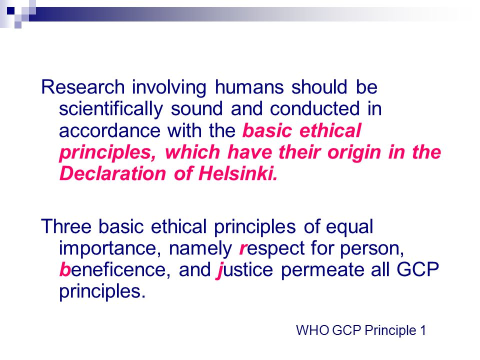 Research involving humans should be scientifically sound and conducted in accordance with the basic ethical principles, which have their origin in the Declaration of Helsinki.